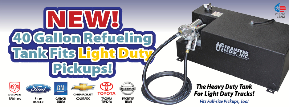 New! 40 Gallon Refueling Tank Fits Light Duty Pickups!